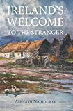 Ireland's Welcome to the Stranger: or, an excursion through Ireland, in 1844 & 1845, for the purpose of personally investigating the condition of the poor