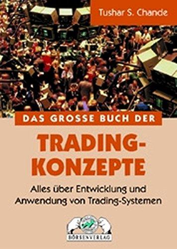 Das große Buch der Trading-Konzepte. Alles über Entwicklung und Anwendung von Trading-Systemen