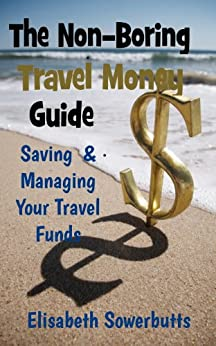 Travel Money Guide: Dollars, Rupiah & Sense - Budget Travel For Real People(Non-Boring Travel Guides) by [Sowerbutts, Elisabeth]
