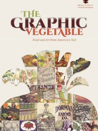 Download The Graphic Vegetable: Food and Art from America's Soil PDF