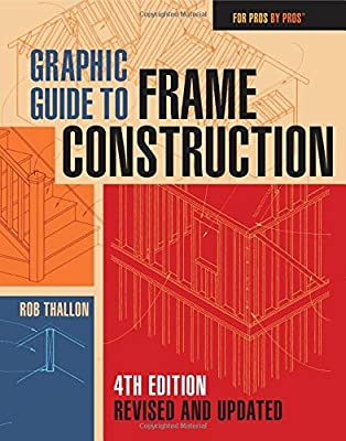 Graphic Guide to Frame Construction: Fourth Edition, Revised and Updated (For Pros by Pros) by Taunton Press