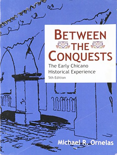 Between the Conquests The Early Chicano Historical Experience