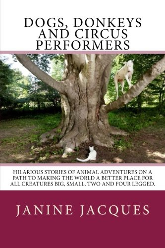 Dogs, Donkeys & Circus Performers: Hilarous stories of animal adventures on a path to making the world a better place for all creatures big, small, four & two legged. (The Puppy Place Lucky)
