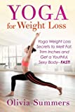 Yoga For Weight Loss: Yoga Weight Loss Secrets to  Melt Fat, Trim Inches and  Get a Youthful Sexy Body-FAST!