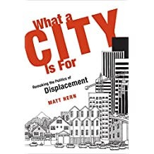 What a City Is For: Remaking the Politics of Displacement (The MIT Press)