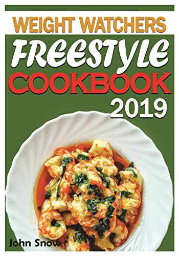Weight Watchers Freestyle Cookbook 2019: Easy &Tasty Recipes for the Smart Weight Watcher - Healthy, Low WW Smart Points Recipes From Healthy No-bake Energy Bites to Chicken Gnocchi Soup and Beyond by John Snow