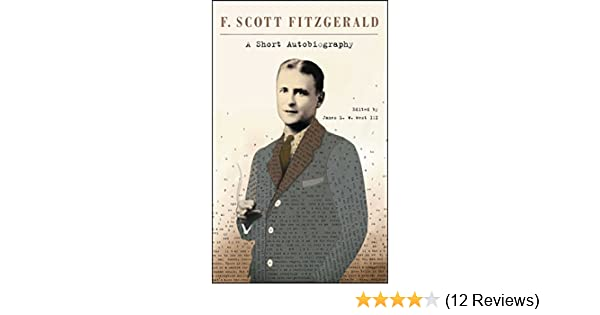 A Short Autobiography Kindle Edition By F Scott Fitzgerald James