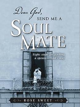 Dear God, Send Me a Soul Mate by [Sweet, Rose]