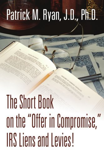 The Short Book on the Offer in Compromise, IRS Liens and Levies! by Patrick Ryan (2004-05-13)