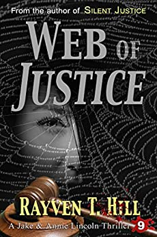 Web of Justice: A Private Investigator Serial Killer Mystery (A Jake & Annie Lincoln Thriller Book 9) by [Hill, Rayven T.]