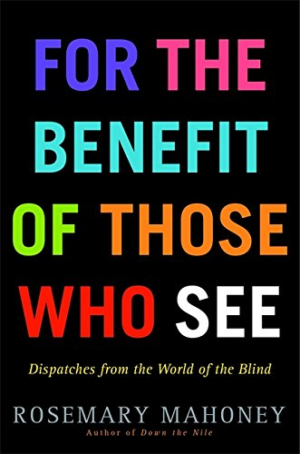 Download For the Benefit of Those Who See: Dispatches from the World of the Blind pdf epub