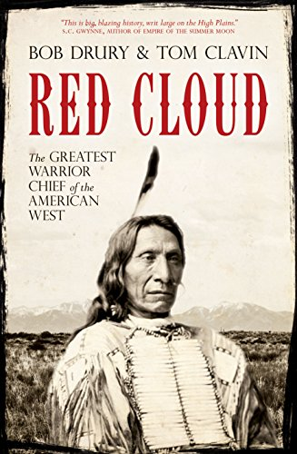 Red Cloud: The Greatest Warrior Chief of the American West