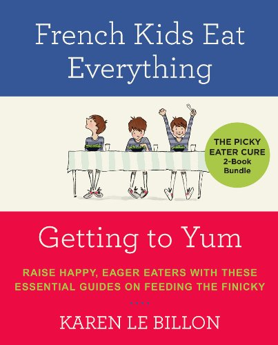 Download The Picky Eater Cure 2 Book Bundle: French Kids Eat Everything and Getting to YUM Pdf