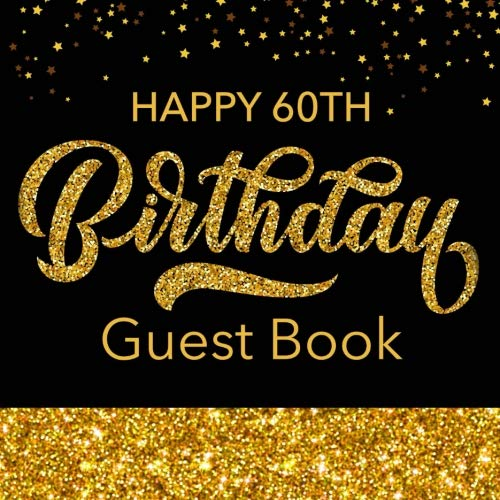 Happy 60th Birthday Guest Book: Black & Gold Message Book For Birthday Party Celebration Keepsake Gift