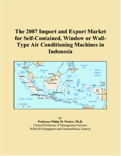 Read Online The 2007 Import and Export Market for Self-Contained, Window or Wall-Type Air Conditioning Machines in Indonesia PDF