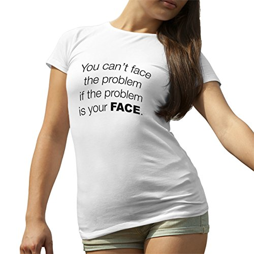 You Cant Face The Problem Is Face T-Shirt camiseta para la Mujer Blanca