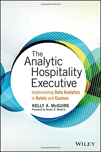 The Analytic Hospitality Executive: Implementing Data Analytics in Hotels and Casinos (Wiley and SAS Business Series) ebook