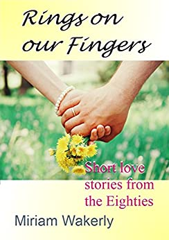 Rings on our Fingers: Short love stories from the Eighties (Collection of Miriam Wakerly's short stories published in magazines Book 1) by [Wakerly, Miriam]