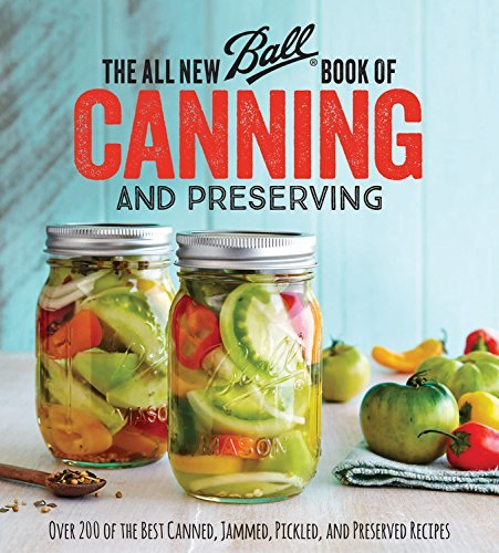 The All New Ball Book Of Canning And Preserving: Over 200 of the ...