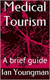 img - for Medical Tourism: A brief guide book / textbook / text book
