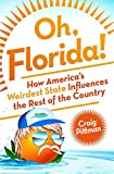 Oh, Florida!: How America s Weirdest State Influences the Rest of the Country
