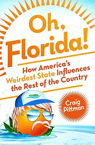 Oh, Florida!: How America's Weirdest State Influences the Rest of the Country (Best Places To Fish In South Florida)