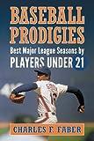 Baseball Prodigies, Charles F. Faber, 0786473312