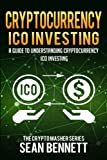 Cryptocurrency ICO Investing: A Guide to Understanding ICO Investing (The Cryptomasher Series) (Volume 6)