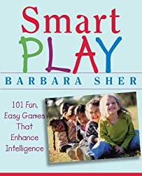 Smart Play : 101 Fun, Easy Games That Enhance Intelligence