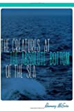 The Creatures at the Absolute Bottom of the Sea (The Alaska Literary Series)