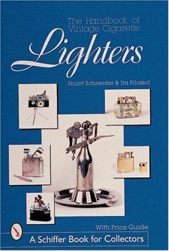 The Handbook of vintage Cigarette Lighters (Schiffer Book for Collectors) by Stuart Schneider (1999-09-01)