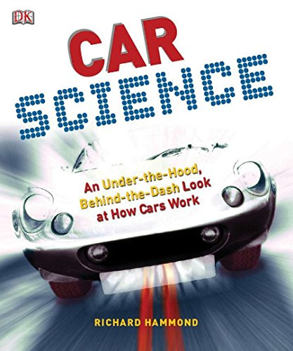 - Car Science: An Under-the-Hood, Behind-the-Dash Look at How Cars Work