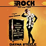 Rock to the Top: What I Learned About Success from the World's Greatest Rock Stars | Dayna Steele