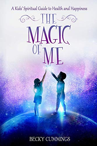 The Magic of Me: A Kids' Spiritual Guide to Health