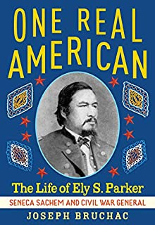 Book Cover: One Real American: The Life of Ely S. Parker, Seneca Sachem and Civil War General