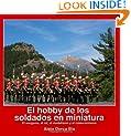 El Hobby De Los Soldados En Miniatura: El Wargame, El Rol, El Modelismo Y El Coleccionismo Second Edition (Spanish Edition)
