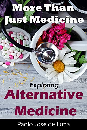 More Than Just Medicine - Exploring Alternative Medicine: Natural Healing Methods by [de Luna, Paolo Jose, Content Arcade Publishing]