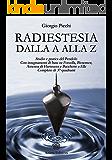 Radiestesia dalla A alla Z: Completo di 37 quadranti - Studio e pratica del Pendolo - Con insegnamenti di base su Forcella, Bio tensor, Antenna di Hartmann e Bacchette a Elle
