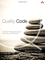 Quality Code: Software Testing Principles, Practices, and Patterns Front Cover