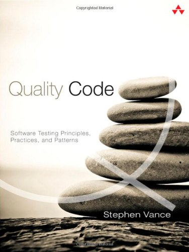 Quality Code: Software Testing Principles, Practices, and Patterns by Stephen Vance, Publisher : Addison-Wesley Professional