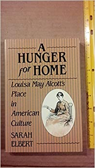 A Hunger for Home: Louisa May Alcott's Place in American Culture
