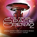 The New Space Opera 2 Audiobook by Gardner Dozois (editor), Jonathan Strahan (editor) Narrated by Tom Weiner, Bahni Turpin, Caroline Shaffer, Paul Michael Garcia, Hillary Huber, Marguerite Gavin, Xe Sands, Erica Sullivan