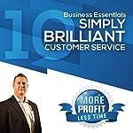 Simply Brilliant Customer Service: The Business Essentials Series | John L Millar