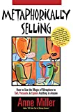Metaphorically Selling: How to Use the Magic of Metaphors to Sell, Persuade, & Explain Anything to Anyone