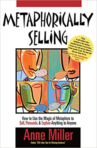 Metaphorically Selling How To Use The Magic Of Metaphors To Sell