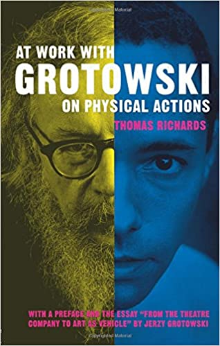 At Work with Grotowski on Physical Actions