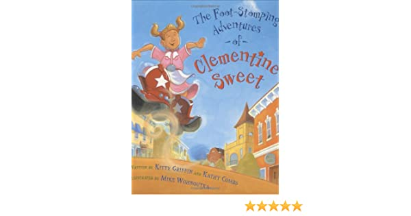 The Foot Stomping Adventures Of Clementine Sweet Kitty Griffin