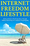 Internet Freedom Lifestyle: Work at Home or Work Anywhere Through Affiliate Marketing or E-commerce Dropshipping