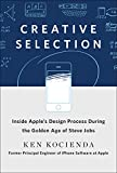 img - for Creative Selection: Inside Apple's Design Process During the Golden Age of Steve Jobs book / textbook / text book