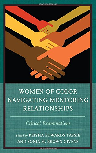 Women of Color Navigating Mentoring Relationships: Critical - Tiffany M Brown